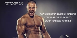 Top 10 Worst Bro Tips Overheard at the Gym